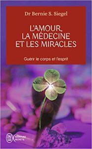 Bernie Siegel : L'amour, la médecine et les miracles