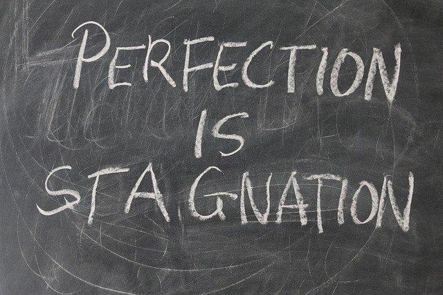 Recherche de la perfection = stagnation